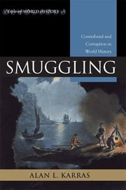 Smuggling - Contraband and Corruption in World History ebook by Alan L. Karras