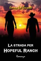 La strada per Hopeful Ranch ebook by Emma Lee Bennett