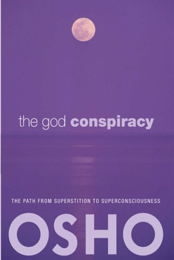The God Conspiracy - The Path from Superstition to Super Consciousness -- with Audio/Video ebook by Osho