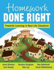 Homework Done Right - Powerful Learning in Real-Life Situations ebook by Janet E. (Elaine) Alleman,Jere E. (Edward) Brophy,Barbara L. Knighton,Robert (Rob) T. Ley,Benjamin (Ben) C. Botwinski,Sarah C. Middlestead