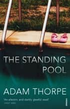 The Standing Pool ebook by Adam Thorpe