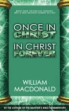 Once in Christ in Christ Forever ebook by William MacDonald