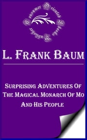 Surprising Adventures of the Magical Monarch of Mo and His People ebook by L. Frank Baum