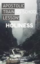 Apostolic Training School Lessons: Holiness ebook by Kayode Crown