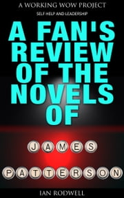 A Fan's Review of the Novels of James Patterson ebook by Ian Rodwell
