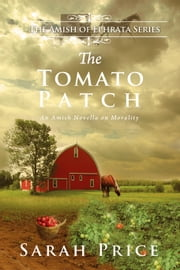 The Tomato Patch - An Amish Novella on Morality ebook by Sarah Price