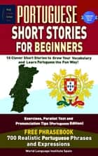 Portuguese Short Stories For Beginners 10 Clever Short Stories to Grow Your Vocabulary and Learn Portuguese the Fun Way ebook by Chris Stahl