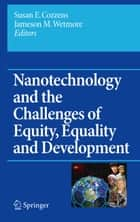 Nanotechnology and the Challenges of Equity, Equality and Development ebook by Susan E. Cozzens,Jameson Wetmore