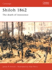 Shiloh 1862 - The death of innocence ebook by James Arnold, Alan Perry