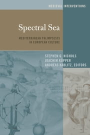 Spectral Sea - Mediterranean Palimpsests in European Culture ebook by Stephen G. Nichols, Andreas Kablitz, Joachim Küpper