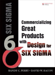 Commercializing Great Products with Design for Six Sigma ebook by Randy C. Perry,David Bacon