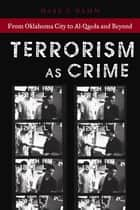 Terrorism As Crime - From Oklahoma City to Al-Qaeda and Beyond ebook by