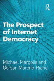 The Prospect of Internet Democracy ebook by Michael Margolis,Gerson Moreno-Riaño