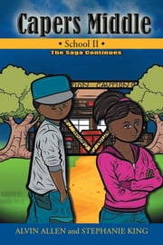 Capers Middle School II - The Saga Continues ebook by Alvin Allen; Stephanie King