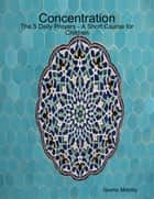 Concentration - The 5 Daily Prayers - A Short Course for Children ebook by Islamic Mobility