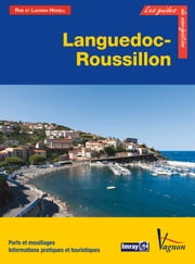 Languedoc-Roussillon - Ports et mouillages, Informations pratiques et touristiques ebook by Rod Heikell, Lucinda Heikell
