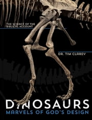 Dinosaurs: Marvels of God's Design - The Science of the Biblical Account ebook by Dr. Tim Clarey