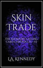 Skin Trade: The Midnight Calling Card Chronicles ebook by L.A. Kennedy