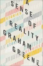 A Sense of Reality - Stories ebook by Graham Greene