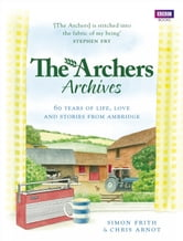 The Archers Archives ebook by Simon Frith,Chris Arnot