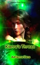 Kierra's Thread (Argadian Heart Trilogy, Book 2) ebook by Adrianna Dane