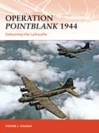 Operation Pointblank 1944 ebook by Steven J. Zaloga,Steven J. Zaloga
