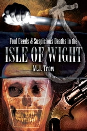 Foul Deeds and Suspicious Deaths in Isle of Wight ebook by M J Trow