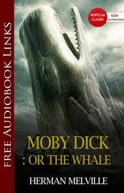 MOBY DICK:Or the Whale Popular Classic Literature [with Audiobook Links] ebook by Herman Melville