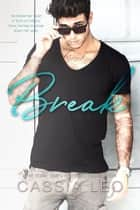 Break - An Enemies-to-Lovers Stand-Alone Romance eBook by Cassia Leo