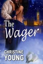 The Wager ebook by Christine Young