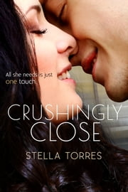 Crushingly Close ebook by Stella Torres