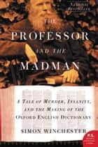 The Professor and the Madman - A Tale of Murder, Insanity, and the Making of the Oxford English Dictionary eBook by Simon Winchester