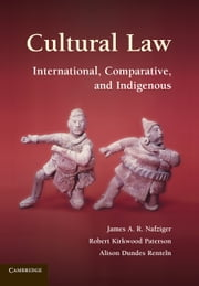 Cultural Law - International, Comparative, and Indigenous ebook by James A. R. Nafziger,Robert Kirkwood Paterson,Alison Dundes Renteln
