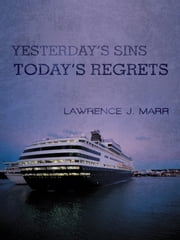 YESTERDAY'S SINS TODAY'S REGRETS ebook by Lawrence J. Marr