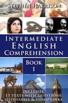 Intermediate English Comprehension: Book 1 ebook by Stephen Harrison