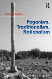 Paganism, Traditionalism, Nationalism - Narratives of Russian Rodnoverie ebook by Kaarina Aitamurto