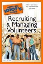 The Complete Idiot's Guide to Recruiting and Managing Volunteers ebook by John L. Lipp