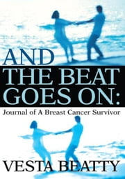 And The Beat Goes On: - Journal of A Breast Cancer Survivor ebook by Vesta Beatty
