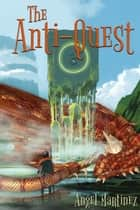 The Anti-Quest ebook by Angel Martinez