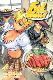 Food Wars!: Shokugeki no Soma, Vol. 4 - Shokugeki no Soma ebook by Yuto Tsukuda