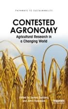 Contested Agronomy ebook by James Sumberg,John Thompson