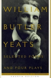 Selected Poems And Four Plays ebook by William Butler Yeats