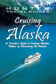 Cruising Alaska: A Guide to the Ships & Ports of Call 7th ed. ebook by Clark Norton