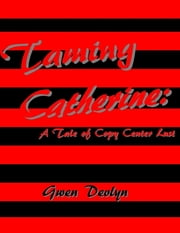 Taming Catherine: A Tale of Copy Center Lust ebook by Gwen Devlyn