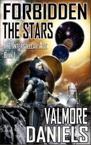 Forbidden The Stars (The Interstellar Age Book 1) ebook by Valmore Daniels
