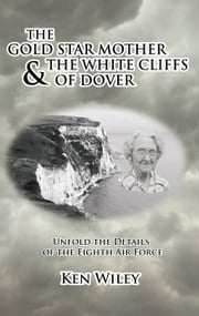 The Gold Star Mother and the White Cliffs of Dover ebook by Wiley, Ken
