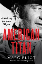 American Titan - Searching for John Wayne ebook by Marc Eliot