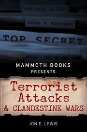 Mammoth Books presents Terrorist Attacks and Clandestine Wars ebook by Jon E. Lewis