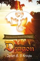 The Breath Of A Dragon ebook by Jaylen B. T. Kroupa