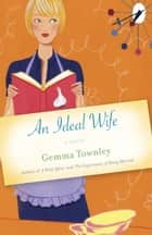 An Ideal Wife - A Novel ebook by Gemma Townley